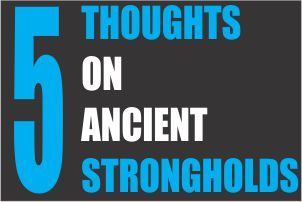 5 Thoughts on Ancient Strongholds