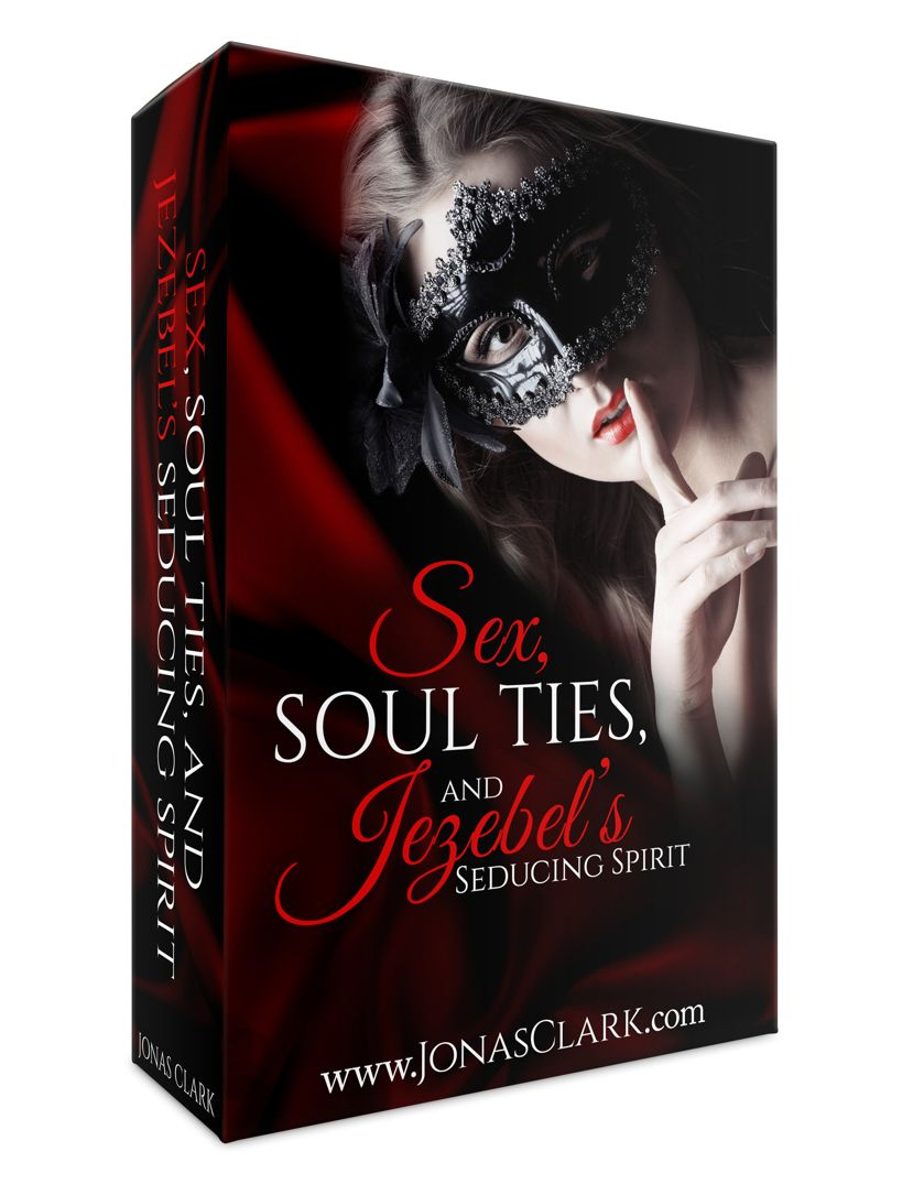 Sex, Soul Ties And Jezebel's Seducing Spirit